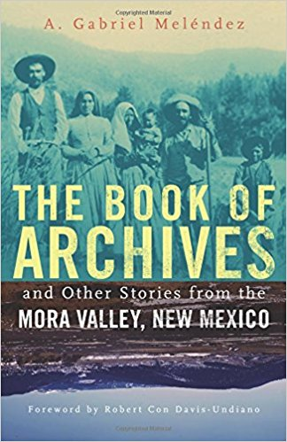 Cover of The Book of Archives and Other Stories from the Mora Valley, New Mexico