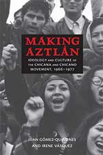 Cover of Making Aztlan: Ideology and Culture of the Chicana and Chicano Movement: Ideology, 1966-1977